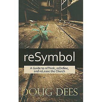 reSymbol - A Guide to reThink - reDefine and reLease the Church by Dou