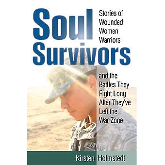 Soul Survivors - Stories of Wounded Women Warriors and the Battles The