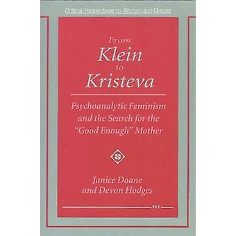 From Klein to Kristeva - Psychoanalytic Feminism and the Search for th