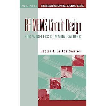 RF MEMS Circuit Design For Wireless Communications by De Los Santos & Hector J.