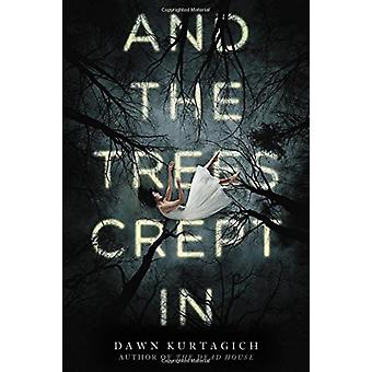 And the Trees Crept in by Dawn Kurtagich - 9780316298711 Book
