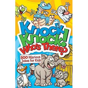 Knock Knock! Who's There? - Over 650 Hilarious Jokes for Kids by Arctu
