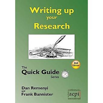 Writing up your Research for a dissertation or thesis The Quick Guide Series by Remenyi & Dan