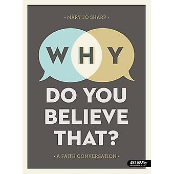 Why Do You Believe That? - Bible Study Book - A Faith Conversation by