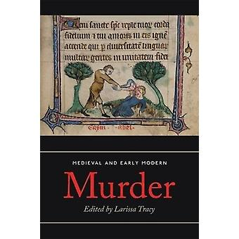 Medieval and Early Modern Murder by Larissa Tracy