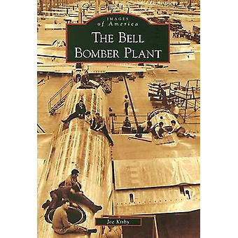 The Bell Bomber Plant by Joe Kirby - 9780738567457 Book