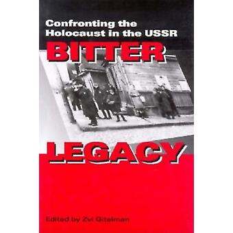 Bitter Legacy Confronting the Holocaust in the USSR by Gitelman & Zvi