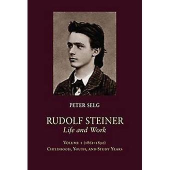 Rudolf Steiner Liv och arbete 1861 1890 Barndomungdom och studieår Volym 1 av Peter Selg & Översatt av Margot M Saar
