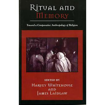 Ritual and Memory by Edited by Harvey Whitehouse & Edited by James Laidlaw & Contributions by J D Y Peel & Contributions by David Shankland & Contributions by Maurice Bloch & Contributions by Brian Malley & Contributions