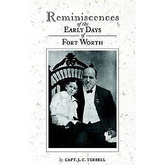 Reminiscences of the Early Days in Fort Worth by Terrell & Capt J. C.