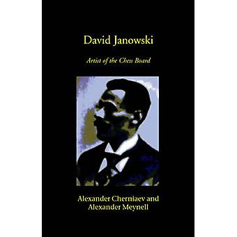 David Janowski Artist of the Chess Board by Cherniaev & Alexander