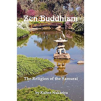 Zen Buddhism The Religion of the Samurai by Nukariya & Kaiten