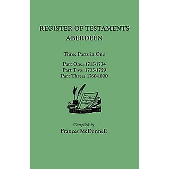 Register of Testaments Aberdeen. Three Parts in One 17151800 by McDonnell & Frances