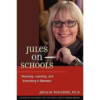 Jules on Schools Teaching Learning and Everything in Between by Williams & Julia M.