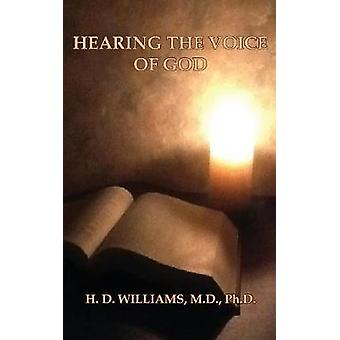 Hearing the Voice of God by Williams & M. D. Ph. D. H. D.