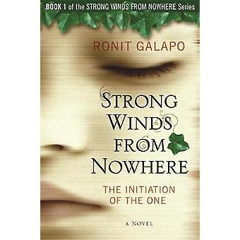 Strong Winds from Nowhere The Initiation of the One by Galapo & Ronit