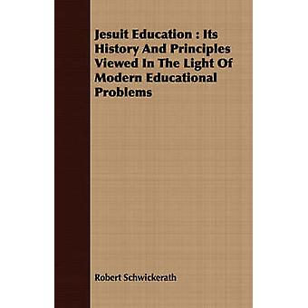Jesuit Education  Its History And Principles Viewed In The Light Of Modern Educational Problems by Schwickerath & Robert