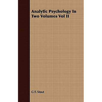 Analytic Psychology In Two Volumes Vol II by Stout & G F.