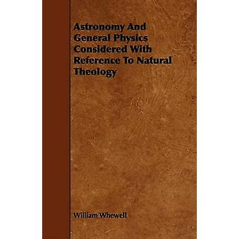Astronomy And General Physics Considered With Reference To Natural Theology by Whewell & William