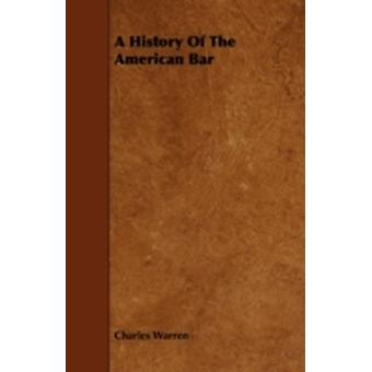 A History of the American Bar by Warren & Charles
