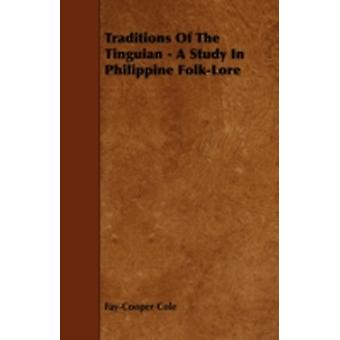 Traditions Of The Tinguian  A Study In Philippine FolkLore by Cole & FayCooper