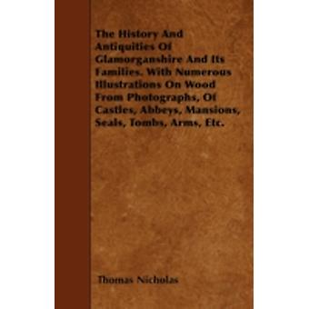 The History And Antiquities Of Glamorganshire And Its Families. With Numerous Illustrations On Wood From Photographs Of Castles Abbeys Mansions Seals Tombs Arms Etc. by Nicholas & Thomas