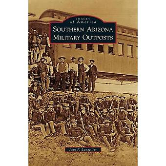 Southern Arizona Military Outposts by Langellier & John P.