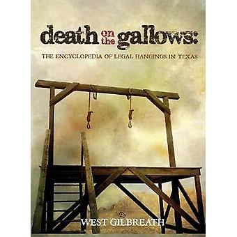 Death on the Gallows The Encyclopedia of Legal Hangings in Texas by Gilbreath & West C.