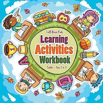Learning Activities Workbook   Toddler  Ages 1 to 3 by Left Brain Kids