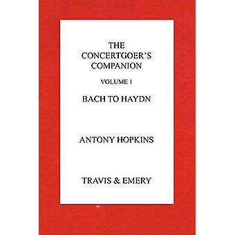 The Concertgoers Companion  Bach to Haydn by Hopkins & Antony