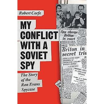 My Conflict With A Soviet Spy the story of the Ron Evans spy case by Corfe & Robert