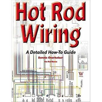 Hot Rod Wiring A Detailed HowTo Guide by Overholser & Dennis