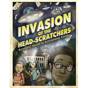 Invasion of the HeadScratchers Survivors Guide to Scholarship Essays by Unique Ink Publishing