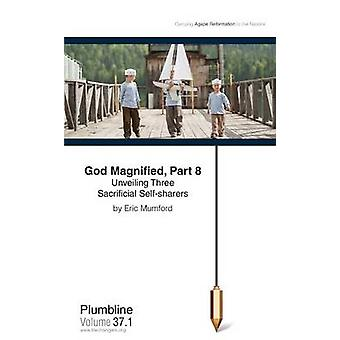 God Magnified Part 8 Unveiling Three Sacrificial Selfsharers by Mumford & Eric