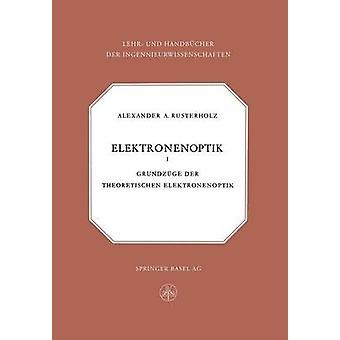 Elektronenoptik Grundzge der theoretischen Elektronenoptik de Rusterholz & A.A.