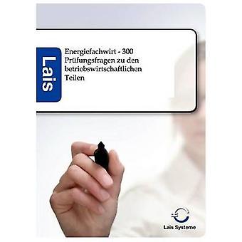 Energiefachwirt  300 Prfungsfragen zu den betriebswirtschaftlichen Teilen by Lais Systeme