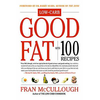Good Fat LowCarb With 100 Recipes by McCullough & Fran
