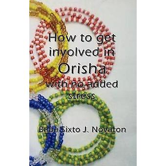 How to get involved in Orisha  with no added stress by Novaton & Baba Sixto J.