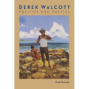Derek Walcott - Politics and Poetics by Paula Burnett - 9780813054889