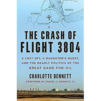 The Crash of Flight 3804: A Lost Spy, a Daughter's Quest, and the Deadly Politics of the Great Game� for Oil