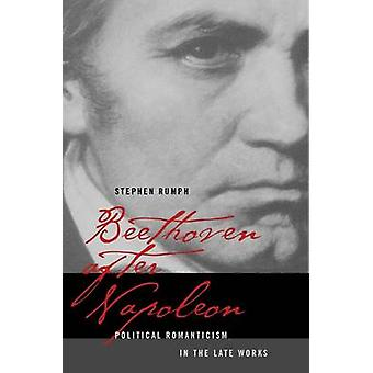 Beethoven After Napoleon - Political Romanticism in the Late Works by