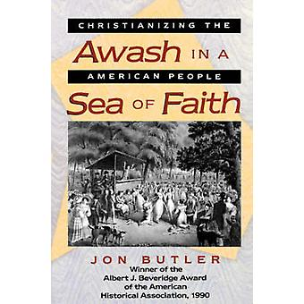 Awash in a Sea of Faith - Christianizing the American People by Jon Bu