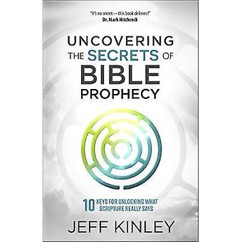 Scoprire i segreti della profezia biblica - 10 chiavi per sbloccare ciò che