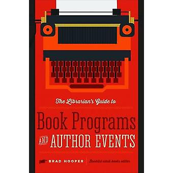 The Librarian's Guide to Book Programs and Author Events by Brad Hoop