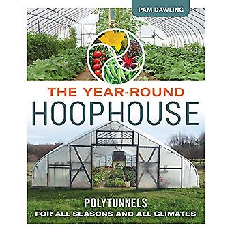 The Year-Round Hoophouse - Polytunnels for All Seasons and All Climate