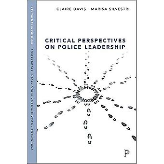 Critical Perspectives on Police Leadership by Claire Davis - 97814473