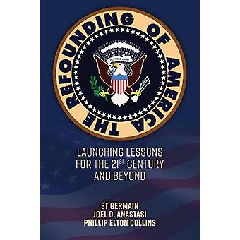 The Refounding of America - Launching Lessons for the 21st Century and