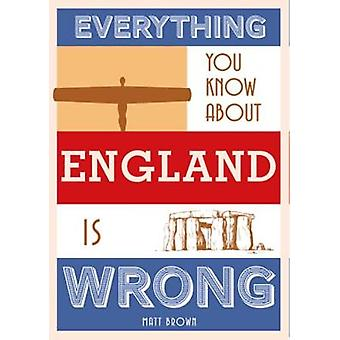 Everything You Know About England is Wrong von Matt Brown - 9781849945