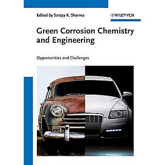 Green Corrosion Chemistry and Engineering - Opportunities and Challeng