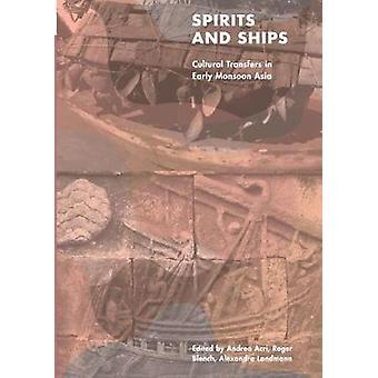 Spirits and Ships - Cultural Transfers in Early Monsoon Asia by Andrea